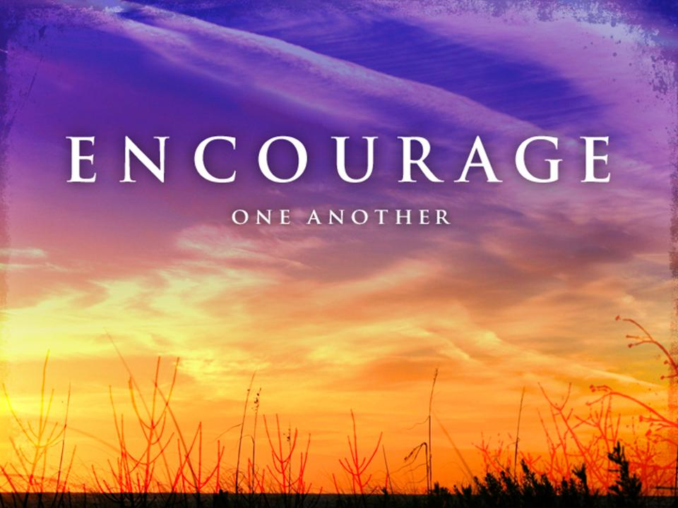 Encourage and Lift Up